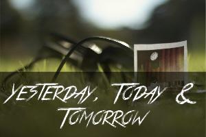 4. Yesterday, Today & Tomorrow
