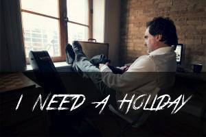 7. I Need a Holiday