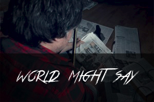 10. World Might Say
